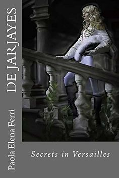 DE JARJAYES - Secrets in Versailles by Paola Elena Ferri http://www.amazon.com/dp/1511898453/ref=cm_sw_r_pi_dp_uNKpvb0RJ5X3M