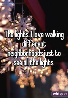 The lights. I love walking different neighborhoods just to see all the lights