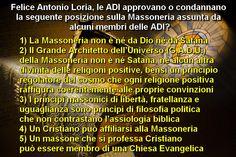 Una domanda per Felice Antonio Loria, presidente delle ADI |————–> Felice Antonio Loria, le ADI approvano o condannano la seguente posizione sulla Massoneria assunt…