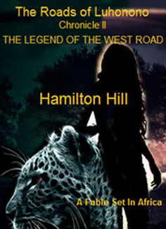 The Roads Of Luhonono Chronicle II The Legend Of The West Road by Hamilton Hill