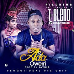 Promotaer: MUSIC: Download ADA OWERRI by T-Blend (produced by...