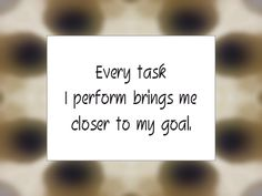 """Daily Affirmation for January 9, 2016 #affirmation #inspiration - """"Every task I perform brings me closer to my goal."""""""