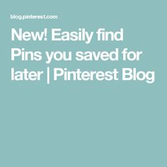New! Easily find Pins you saved for later | Pinterest Blog