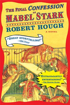 Goodreads   The Final Confession of Mabel Stark by Robert Hough