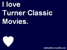 Let's watch Turner Classic movies together :)
