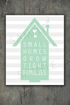Small Homes Grow Tight Families 8x10 Graphic Print  by emilyarcher, $5.00