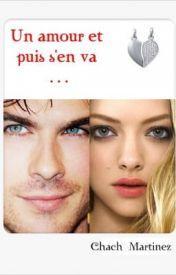 Un amour et puis s'en va -- by Chach_Martinez [Wattpad Story - ongoing] -- http://www.wattpad.com/story/1250245-un-amour-et-puis-s%27en-va