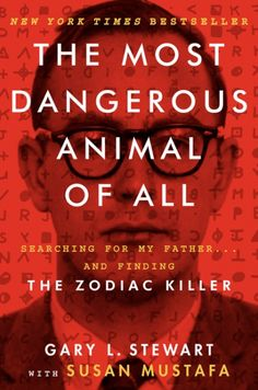 Encore -- The most dangerous animal of all : searching for my father . and finding the Zodiac Killer / Gary L. Stewart with Susan Mustafa. New Books, Good Books, Books To Read, Date, Reading Lists, Book Lists, Reading 2014, Zodiac Killer, True Crime Books