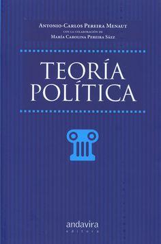 Teoría política / Antonio-Carlos Pereira Menaut .Este libro trata de la actividad política, el poder, el derecho y la comunidad  política (llámese 'estado' o no; aunque el estado sigue siendo la comunidad política más importante, y por eso se le dedica mucha más atención