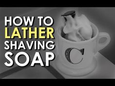 How to Lather Shaving Soap