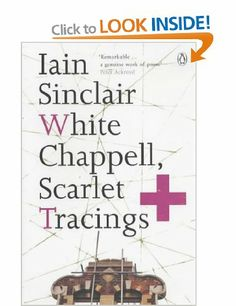 White Chappell, Scarlet Tracings by Iain Sinclair