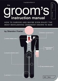 31e327a713ce7 The Groom s Instruction Manual  How to Survive and Possibly Even Enjoy the  Most Bewildering Ceremony
