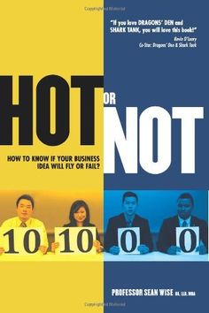 HOT or NOT: How to know if your Business Idea will Fly or Fail by Sean Wise
