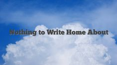 Nothing to Write Home About - English Idioms & Slang Dictionary English Idioms, Things To Think About, Pocket, Writing, Home, Haus, Homes, Houses, At Home