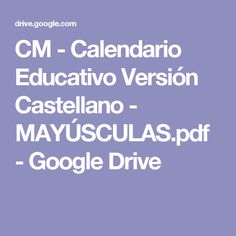 CM - Calendario Educativo Versión Castellano - MAYÚSCULAS.pdf - Google Drive