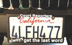 Court Reporters ALWAYS get the last word @Ha I have the same plate cover in my office ;-)