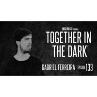 GABRIEL FERREIRA - Together In The Dark 133 By Luigi Rossi by Together in the Dark on SoundCloud