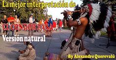 """Video Inercial: La mejor interpretación de """"EL CONDOR PASA"""", versión natural. By Alexandro Querevalú... #Comparte!!..."""