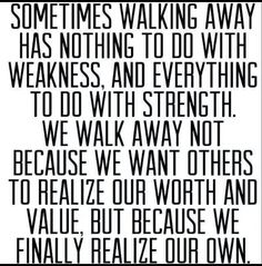 Walking away is not a sign of weakness but sometimes staying is......