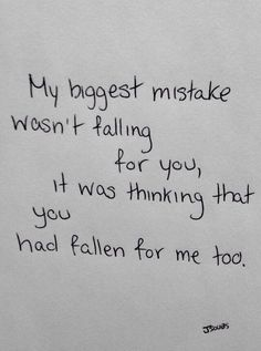 I'm stupid to think that anyone could fall for me.