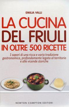 La cucina del Friuli in oltre 500 ricette