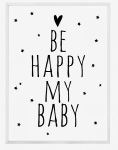 Printable Be happy my baby quotes Poster Sign White and black simple Cute Nursery Wall art Decor art Baby Room Wall Art, Art Wall Kids, Nursery Wall Art, Wall Art Decor, Art For Kids, Baby Posters, Quote Posters, My Baby Quotes, Quotes Quotes