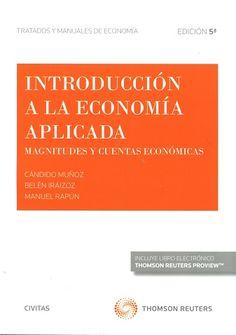 Introducción a la economía aplicada : magnitudes y cuentas económicas / Cándido Muñoz, Belén Iráizoz, Manuel Rapún. 5ª ed. (2016)