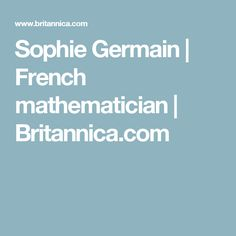sophie germain a french mathematician Sophie germain (1776-1831), french mathematician who did important work on fermat's last theorem.
