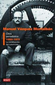 Vázquez Montalbán, Manuel (1939-2003):    Obra periodística / [Barcelona] : Debate, 2010.    https://alejandria.um.es/cgi-bin/abnetcl?ACC=DOSEARCH&xsqf99=619326