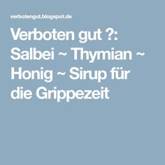 Verboten gut ⚠: Salbei ~ Thymian ~ Honig ~ Sirup für die Grippezeit Health And Nutrition, Health Fitness, Homemade Syrup, Diy Hacks, Healthy Living, Food And Drink, Healthy Recipes, Vegan, Anton