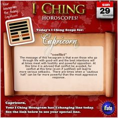 Today's I Ching Horoscope for Capricorn: You have 1 changing line!  Click here: http://www.ifate.com/iching_horoscopes_landing.html?I=898777&sign=capricorn&d=29&m=11
