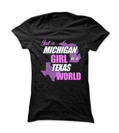 Just a Michigan Girl in a Texas World T Shirts, Hoodies. Get it here ==► https://www.sunfrog.com/States/Just-a-Michigan-Girl-in-Texas-World.html?57074 $19