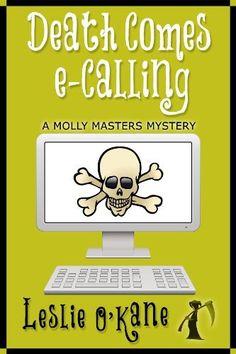 Death Comes eCalling (Book 1, Molly Masters Mysteries) by Leslie O'Kane, http://www.amazon.com/dp/B00PFDP7XC/ref=cm_sw_r_pi_dp_Zdoavb09P3V24