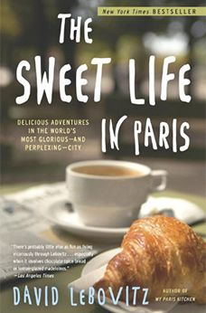 The Sweet Life in Paris, by David Lebowitz