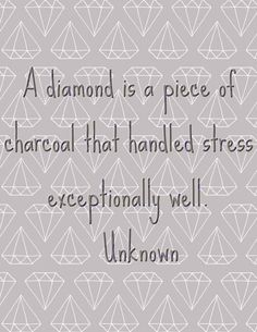 A Diamond Is A Piece Of Charcoal That Handled Stress Exceptionally Well – Emotional control under stress. Al-Anon