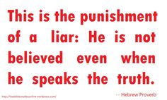 The Punishment Of A Liar...yup!  Sorry boutcha. Did it to yourself.