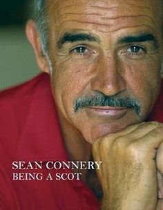 Sean Connery...I'm a Scot too, does that mean he's mine??