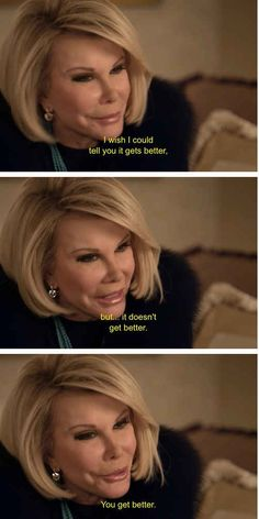 I love this quote. Her advice is heartfelt, but most importantly: honest. | 22 Reasons To Worship Joan Rivers