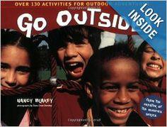 Go Outside!: Over 130 Activities for Outdoor Adventures: Nancy Blakey, Dane Dean Doering: 9781582460642: Amazon.com: Books