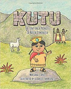 Kutu: The Tiny Inca Princess/La Ñusta Diminuta: Llanos, Mariana, Sarmiento, Uldarico: 9780998616124: Amazon.com: Books Inca, Scenic Design, Childrens Books, Comics, Princess, Diversity, March, Products, Mariana