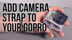 Add A Camera Strap: GoPro Tips and Tricks