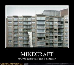 Happens way too often on Minecraft, but it happens in the real world?