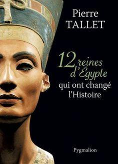 #Histoire #femmes #Egypte   12 REINES D'EGYPTE QUI ONT CHANGE L'HISTOIRE de TALLET PIERRE