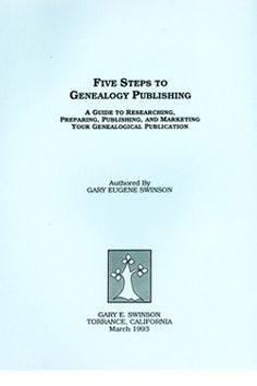 Five Steps to Genealogy Publishing: A Guide to Researching, Preparing, Publishing, and Marketing Your Genealogical Publication