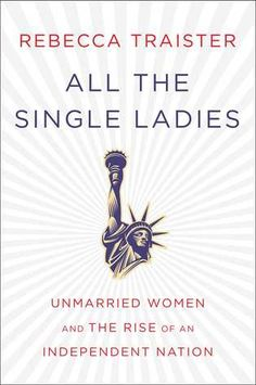 all-the-single-ladies-unmarried-women-and-the-rise-of-an-independent-nation-by-rebecca-traister http://www.bookscrolling.com/the-best-nonfiction-books-of-2016-a-year-end-list-aggregation/