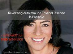 Reversing Autoimmune Thyroid Disease Is Possible HypothyroidMom.com #thyroid #autoimmune #hashimotos