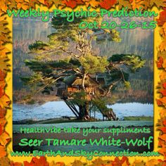 Weekly Psychic Prediction Oct 20-26-15 Seer Tamare White-Wolf Health-lots of health hazards just waiting for a host, flu bugs and colds taking their time letting go of you! Still abit tuckered out way before bedtime too, give it a few more weeks and you will be back to your old self! #WeeklyPsychicPrediction #TamareWhiteWolf #Divination #Tarot #Psychic #Seer #Wicca #Witch #Pagan #Psychic #Intuitive #EarthAndSkyConnection #FreePsychic #Love #Health #Business