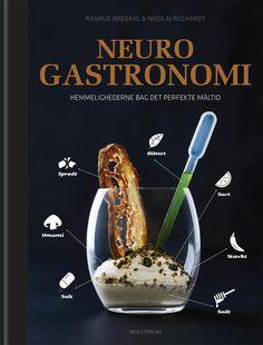 Neurogastronomi - Hemmelighederne bag det perfekte måltid. En bog af Rasmus Bredahl og Nikolaj Buchardt, udgivet af FADL's Forlag.