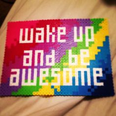 """wake up and be awesome"" - Perler bead motto  by Kelsey Ferrel"