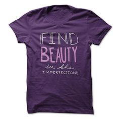 Find BEAUTY in the Imperfections T Shirts, Hoodies. Check price ==► https://www.sunfrog.com/LifeStyle/Find-BEAUTY-in-the-Imperfections.html?41382 $19